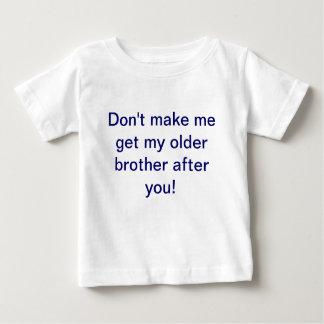 Don't make me get my older brother after you shirt