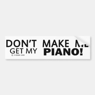 Dont Make Me Get My Piano Bumper Bumper Sticker