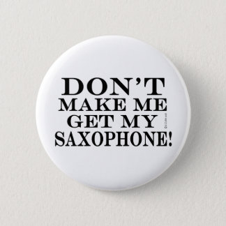 Dont Make Me Get My Saxophone 6 Cm Round Badge