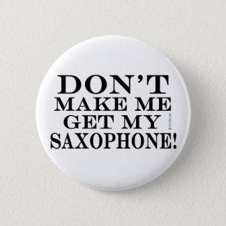 Dont Make Me Get My Saxophone 6 Cm Round Badge