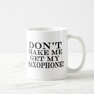 Dont Make Me Get My Saxophone Coffee Mug