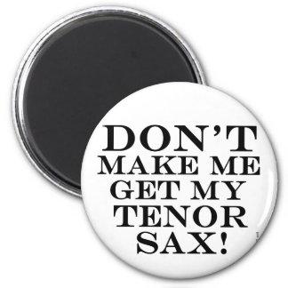 Dont Make Me Get My Tenor Sax 6 Cm Round Magnet