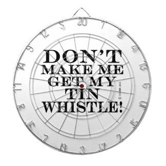 Dont Make Me Get My Tin Whistle Dartboard With Darts