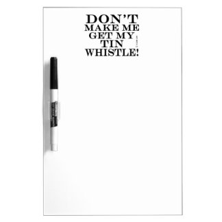Dont Make Me Get My Tin Whistle Dry Erase Whiteboards
