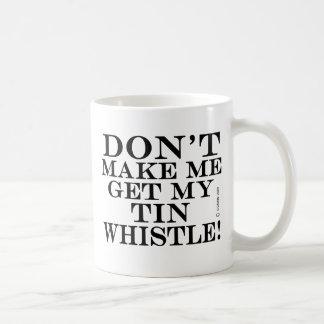 Dont Make Me Get My Tin Whistle Coffee Mug