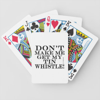 Dont Make Me Get My Tin Whistle Bicycle Playing Cards