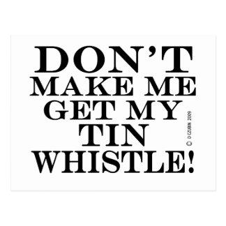 Dont Make Me Get My Tin Whistle Postcard