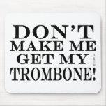 Dont Make Me Get My Trombone