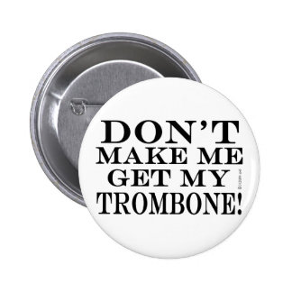 Dont Make Me Get My Trombone 6 Cm Round Badge