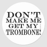 Dont Make Me Get My Trombone Round Stickers