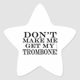 Dont Make Me Get My Trombone Star Sticker