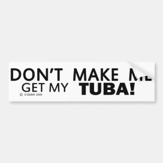 Dont Make Me Get My Tuba Bumper Stickers