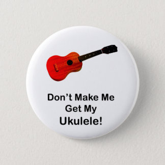 Don't make me get my Ukulele! 6 Cm Round Badge