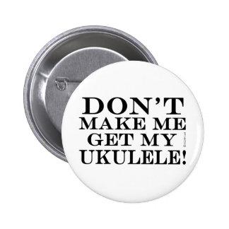 Dont Make Me Get My Ukulele 6 Cm Round Badge