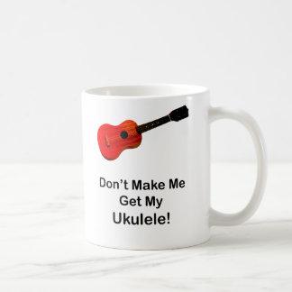 Don't Make Me Get My Ukulele Basic White Mug