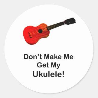 Don't make me get my Ukulele! Classic Round Sticker