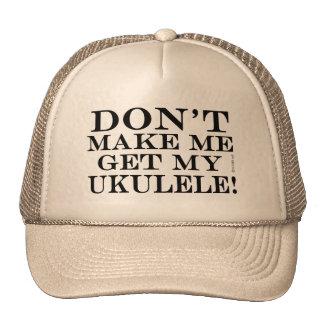 Dont Make Me Get My Ukulele Hats