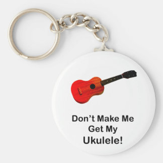 Don't make me get my Ukulele! Basic Round Button Key Ring