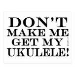 Dont Make Me Get My Ukulele Post Card
