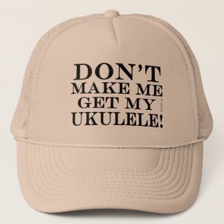 Dont Make Me Get My Ukulele Trucker Hat