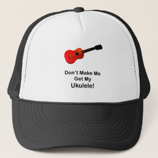 Don't make me get my Ukulele! Trucker Hat