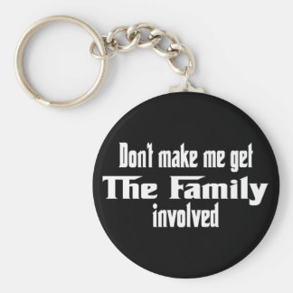 Don't make me get the Family involved Basic Round Button Key Ring