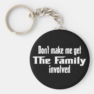 Don't make me get the Family involved Key Ring