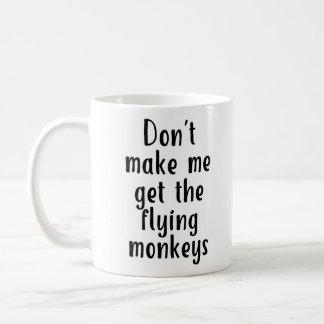 Don't make me get the flying monkeys Mug