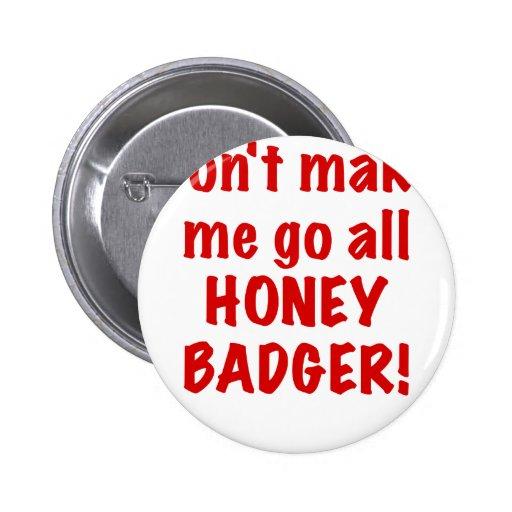 Dont Make Me Go All Honey Badger Pin