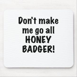 Dont Make Me Go All Honey Badger Mouse Pad