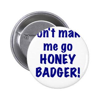 Dont Make Me Go Honey Badger Pin