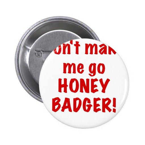 Dont Make Me Go Honey Badger Pinback Buttons
