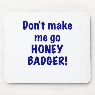 Dont Make Me Go Honey Badger Mouse Pad