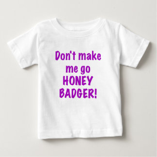 Dont Make Me Go Honey Badger Tshirt