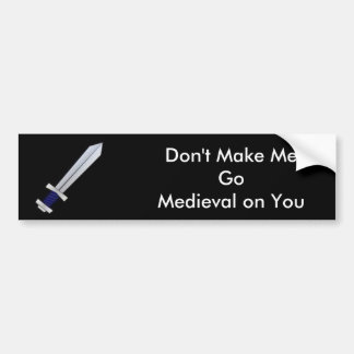 Don't Make Me Go Medieval on You Bumper Sticker