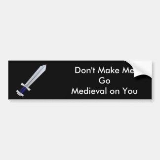 Don't Make Me Go Medieval on You Car Bumper Sticker