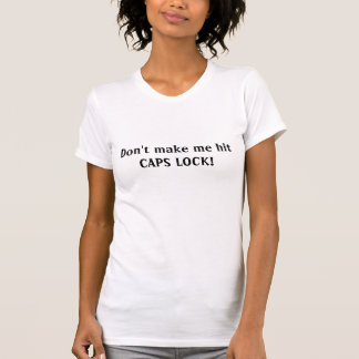 Don't make me hit CAPS LOCK! T-Shirt