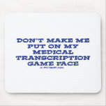 Dont Make Me Put on My MT Game Face Mousemat