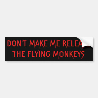 Don't Make Me Release  Flying Monkeys Red Bumper Sticker