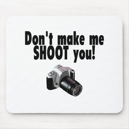 Dont Make Me Shoot You Mouse Mat