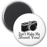 Dont Make Me Shoot You Photography Fridge Magnet