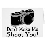 Dont Make Me Shoot You Photography Greeting Card
