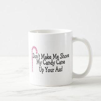 Dont Make Me Shove My Candy Cane Coffee Mugs