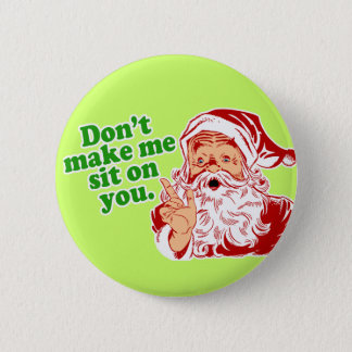 Dont Make Me Sit On You 6 Cm Round Badge