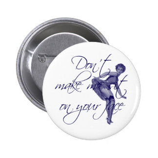 DON'T MAKE ME SIT ON YOUR FACE 6 CM ROUND BADGE