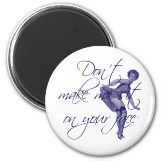 DON'T MAKE ME SIT ON YOUR FACE 6 CM ROUND MAGNET
