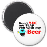 Dont Make Me Slap You With My Beer Fridge Magnets