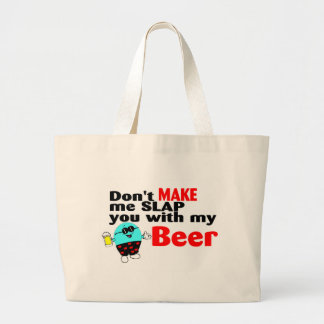 Dont Make Me Slap You With My Beer Tote Bags