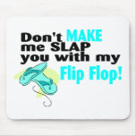 Dont Make Me Slap You With My Flip Flop Mouse Pad