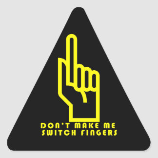Don't make me switch fingers triangle sticker